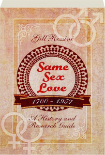 SAME SEX LOVE, 1700-1957: A History and Research Guide
