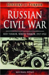 RUSSIAN CIVIL WAR: Red Terror, White Terror, 1917-1922