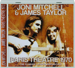 JONI MITCHELL & JAMES TAYLOR: Paris Theatre 1970