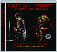 BOB DYLAN WITH TOM PETTY: Across the Borderline