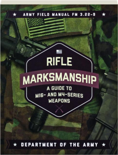 RIFLE MARKSMANSHIP: A Guide to M16 and M4-Series Weapons