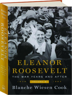 ELEANOR ROOSEVELT, VOLUME 3: The War Years and After 1939-1962