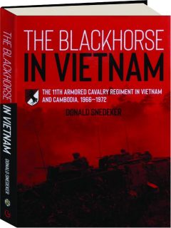 THE BLACKHORSE IN VIETNAM: The 11th Armored Cavalry Regiment in Vietnam and Cambodia, 1966-1972