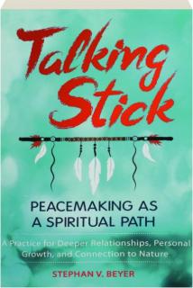 TALKING STICK: Peacemaking as a Spiritual Path