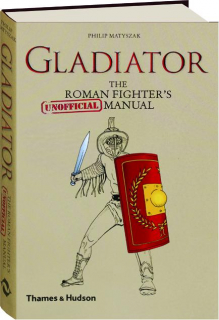 GLADIATOR: The Roman Fighter's Unofficial Manual