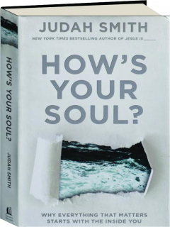 HOW'S YOUR SOUL? Why Everything That Matters Starts with the Inside You