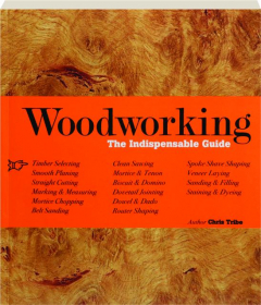 WOODWORKING: The Indispensable Guide