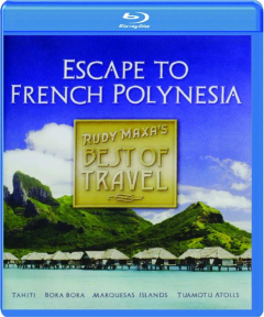 ESCAPE TO FRENCH POLYNESIA: Rudy Maxa's Best of Travel