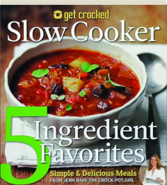 GET CROCKED SLOW COOKER 5 INGREDIENT FAVORITES