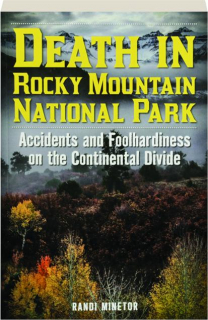 DEATH IN ROCKY MOUNTAIN NATIONAL PARK: Accidents and Foolhardiness on the Continental Divide
