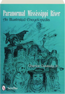 PARANORMAL MISSISSIPPI RIVER: An Illustrated Encyclopedia