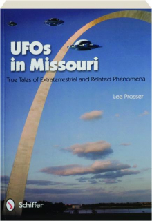 UFOS IN MISSOURI: True Tales of extraterrestrial and Related Phenomena