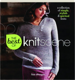 THE BEST OF <I>KNITSCENE:</I> A Collection of Simple, Stylish & Spirited Knits