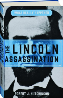 THE LINCOLN ASSASSINATION: What Really Happened