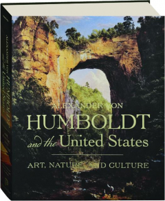 ALEXANDER VON HUMBOLDT AND THE UNITED STATES: Art, Nature, and Culture
