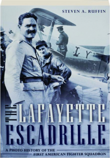 THE FAFAYETTE ESCADRILLE: A Photo History of the First American Fighter Squadron