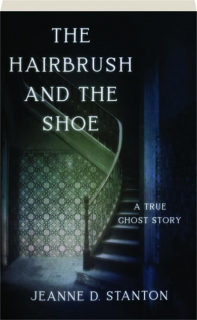 THE HAIRBRUSH AND THE SHOE: A True Ghost Story