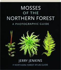 MOSSES OF THE NORTHERN FOREST: A Photographic Guide