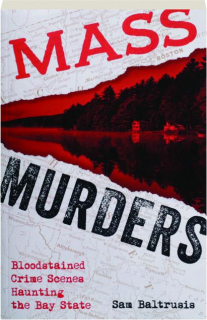 MASS MURDERS: Bloodstained Crime Scenes Haunting the Bay State