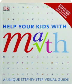 HELP YOUR KIDS WITH MATH: A Unique Step-by-Step Visual Guide