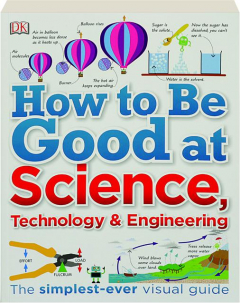 HOW TO BE GOOD AT SCIENCE, TECHNOLOGY & ENGINEERING