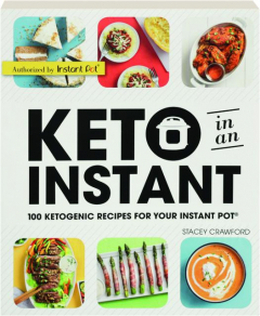 KETO IN AN INSTANT: 100 Ketogenic Recipes for Your Instant Pot