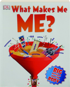 WHAT MAKES ME ME? Big Questions About the Body