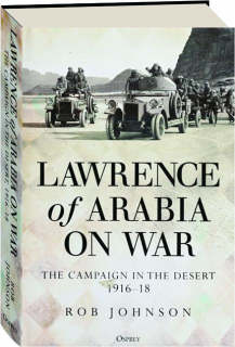 LAWRENCE OF ARABIA ON WAR: The Campaign in the Desert 1916-18