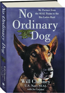 NO ORDINARY DOG: My Partner from the SEAL Teams to the Bid Laden Raid