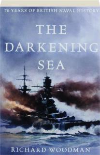 THE DARKENING SEA: 70 Years of British Naval History