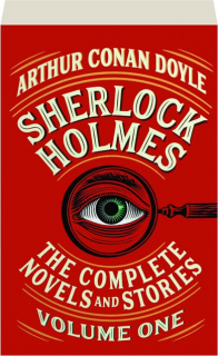 SHERLOCK HOLMES, VOLUME ONE: The Complete Novels and Stories
