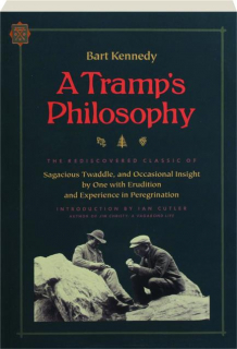 A TRAMP'S PHILOSOPHY: Sagacious Twaddle, and Occasional Insight by One with Erudition and Experience in Peregrination