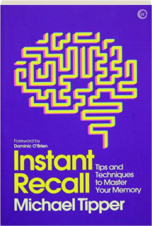 INSTANT RECALL: Tips and Techniques to Master Your Memory