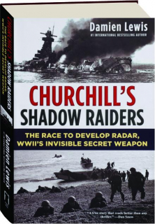CHURCHILL'S SHADOW RAIDERS: The Race to Develop Radar, WWII's Invisible Secret Weapon