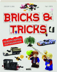 BRICKS & TRICKS: The New Big Unofficial LEGO Builders Book