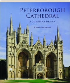 PETERBOROUGH CATHEDRAL: A Glimpse of Heaven