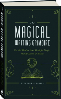 THE MAGICAL WRITING GRIMOIRE: Use the Word as Your Wand for Magic, Manifestation & Ritual