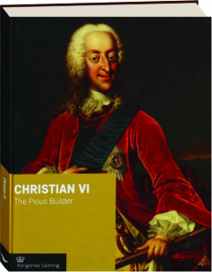 CHRISTIAN VI: The Pious Builder