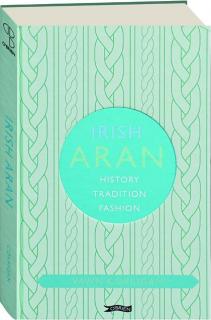 IRISH ARAN: History, Tradition, Fashion
