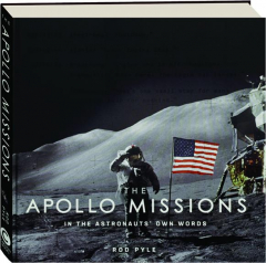 THE APOLLO MISSIONS: In the Astronauts' Own Words