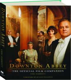 <I>DOWNTON ABBEY:</I> The Official Film Companion