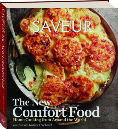<I>SAVEUR</I>--THE NEW COMFORT FOOD: Home Cooking from Around the World