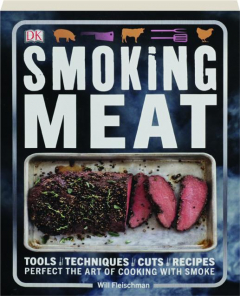 SMOKING MEAT: Tools, Techniques, Cuts, Recipes