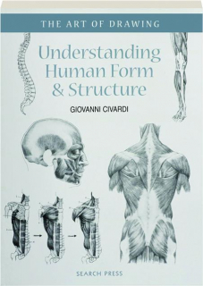 UNDERSTANDING HUMAN FORM & STRUCTURE: The Art of Drawing