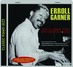 ERROLL GARNER: The Classic Trio Recordings 1949