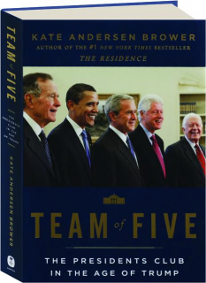 TEAM OF FIVE: The Presidents Club in the Age of Trump