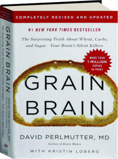 GRAIN BRAIN, REVISED EDITION: The Surprising Truth About Wheat, Carbs, and Sugar--Your Brain's Silent Killers