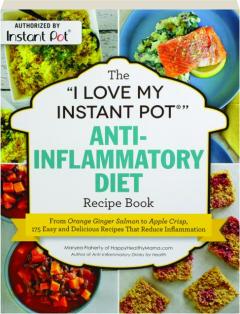 "THE ""I LOVE MY INSTANT POT"" ANTI-INFLAMMATORY DIET RECIPE BOOK"