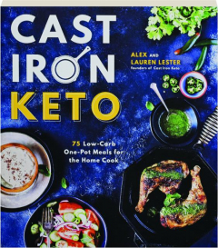 CAST IRON KETO: 75 Low-Carb One-Pot Meals for the Home Cook