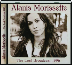 ALANIS MORISSETTE: The Lost Broadcast 1996